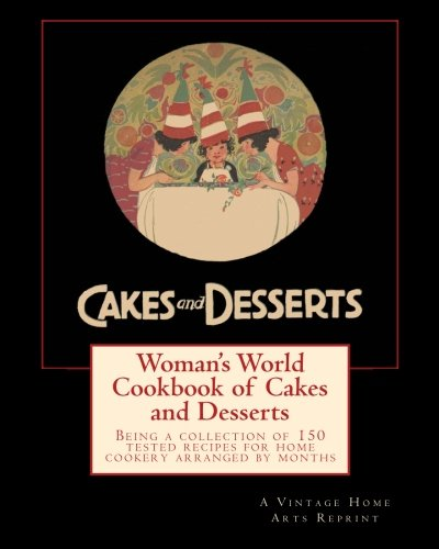 9781456406493: Woman's World Cookbook of Cakes and Desserts: Being a collection of 150 tested recipes for home cookery arranged by months