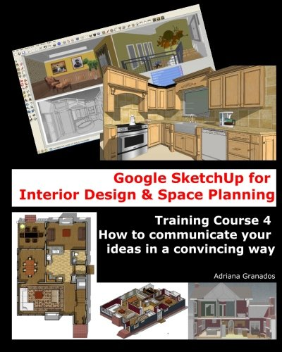 9781456406974: Google SketchUp for Interior Design and Space Planning: Training Course 4. How to communicate your ideas in a convincing way