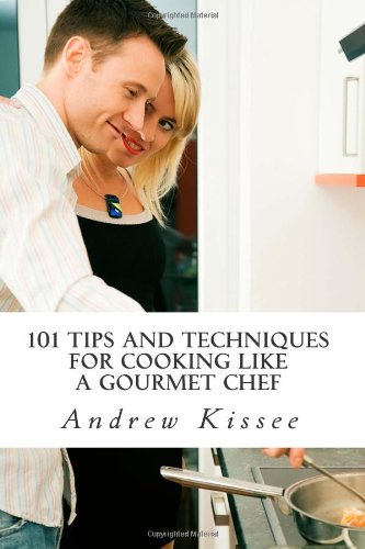 9781456407032: 101 Tips and Techniques for Cooking Like a Gourmet Chef