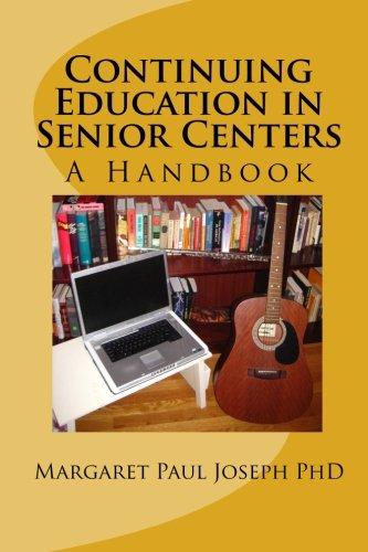 Continuing Education in Senior Centers: A Handbook: Margaret Paul Joseph PhD
