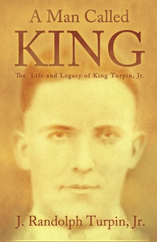 9781456410391: A Man Called King: The Life and Legacy of King Turpin, Jr.