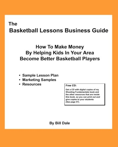 9781456410544: The Basketball Lessons Business Guide: How To Make Money By Teaching Basketball Fundamentals In Your Area