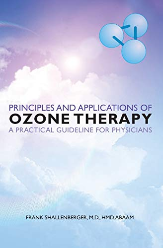 Principles and Applications of ozone therapy - a practical guideline for physicians: Shallenberger,...