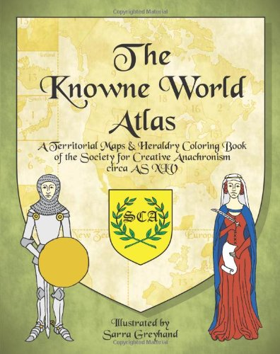 9781456415563: The Knowne World Atlas: A Territorial Maps & Heraldry Coloring Book for the Society for Creative Anachronisms, circa AS XLV