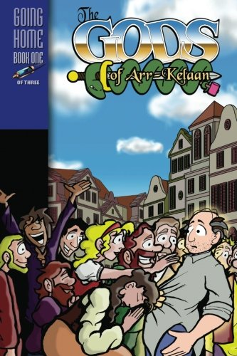 The Gods of Arr-Kelaan: Going Home Book One: Rowles, Mr. Chuck