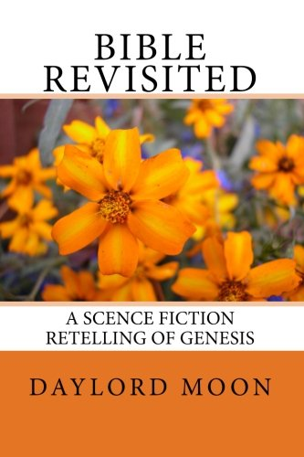 9781456419684: Bible Revisited: A Science Fiction Retelling of Genesis