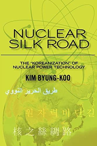 9781456422585: Nuclear Silk Road: Koreanization of Nuclear Power Technology