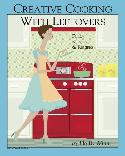 9781456425500: Creative Cooking with Leftovers: Full menu and Recipes