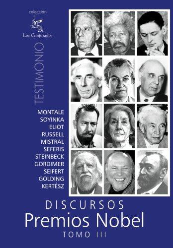Discursos Premios Nobel: Tomo III (Spanish Edition) (1456425838) by Montale, Eugenio; Wole Soyinka, Wole; Eliot, Thomas Stearns; Russell, Bertrand; Mistral, Gabriela; Seferis, Yorgos; Steinbeck, John; Gordimer,...