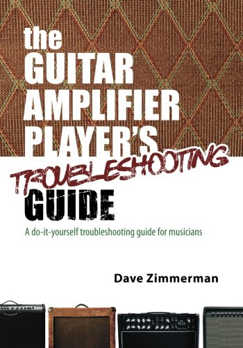 9781456429621: The Guitar Amplifier Player's Troubleshooting Guide: A do-it-yourself troubleshooting guide for musicians