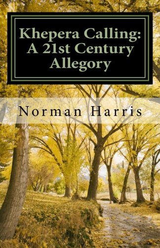 Khepera Calling: A 21st Century Allegory: Harris, Dr. Norman