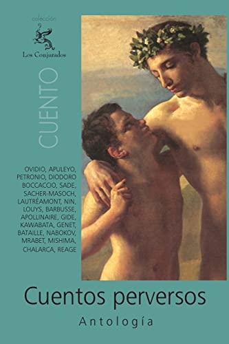 Cuentos perversos (Spanish Edition) (1456431781) by Márquez Cristo, Gonzalo; Osorio, Amparo; Ovidio; Apuleyo; Petronio; Diodoro; Vinicio; Boccaccio; Sade; Sacher-Masoch; Lautréamont; De Mitilene,...