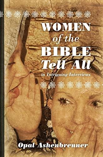 Women of the Bible Tell All: Intriguing Interviews: Opal Ashenbrenner