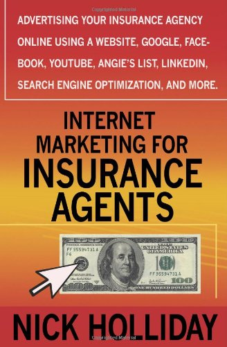 9781456438418: Internet Marketing for Insurance Agents: Advertising Your Insurance Agency Online Using a Website, Google, Facebook, YouTube, Angie's List, LinkedIn, Search Engine Optimization (SEO), and More!