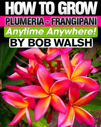 9781456439668: How To Grow Plumeria - Frangipani Anytime Anywhere