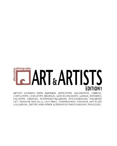 9781456444518: Alternative Photography: Art and Artists, Edition I: 115 artists working with anthotype, carbon, cyanotype, collodion, bromoil, gum bichromate, ... alternative photographic processes.: Volume 1
