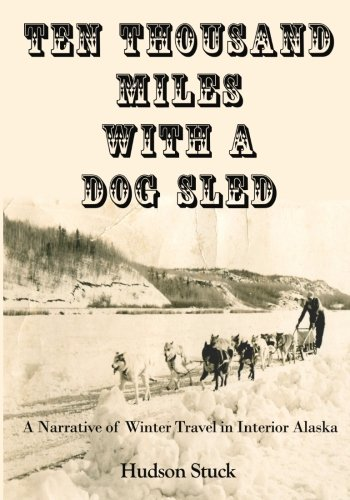 9781456454869: Ten Thousand Miles in a Dog Sled: A Narrative of Winter Travel in Interior in Alaska (Timeless Classic Books)