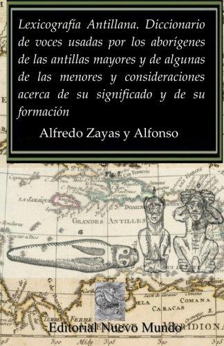 Lexicografía Antillana. Diccionario de voces usadas por: Zayas y Alfonso,