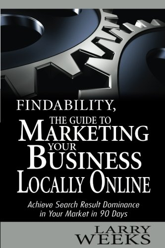 9781456456726: FINDABILITY, The Guide to Marketing Your Business Locally Online: Achieve Search Result Dominance in Your Market in 90 Days