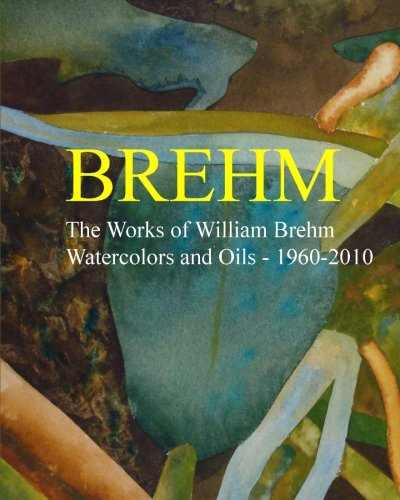 9781456458812: Brehm: The Works of William Brehm - Watercolours and Oils - 1960-2010