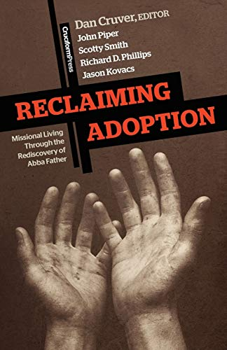 Reclaiming Adoption: Missional Living through the Rediscovery of Abba Father (9781456459505) by Dan Cruver; John Piper; Scotty Smith; Richard D. Phillips; Jason Kovacs