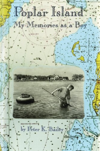 Poplar Island: My Memories as a Boy: Peter K Bailey
