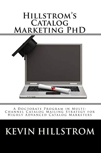 9781456463076: Hillstrom's Catalog Marketing PhD: A Doctorate Program in Multi-Channel Catalog Mailing Strategy for Highly Advanced Catalog Marketers