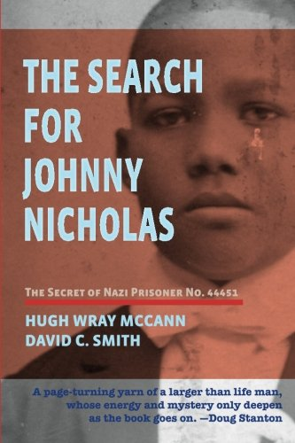 The Search For Johnny Nicholas: The Secret of Nazi Prisoner No. 44451 (1456464418) by McCann, Hugh Wray; Smith, David C.