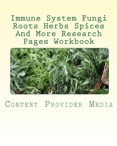 9781456464738: Immune System Fungi Roots Herbs Spices And More Research Pages Workbook