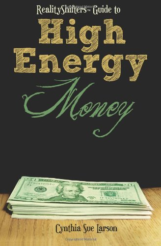 Realityshifters Guide to High Energy Money: Larson, Cynthia Sue