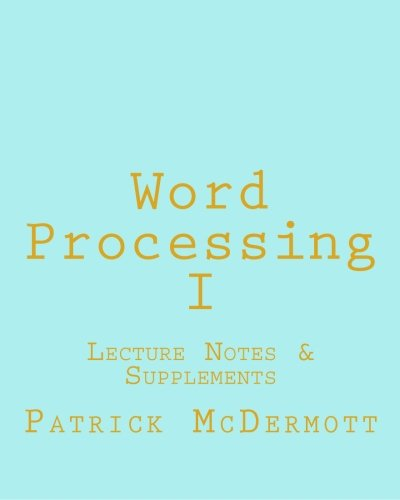 Word Processing I: Lecture Notes & Supplements (9781456465964) by Patrick McDermott