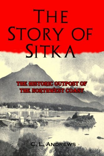 9781456466886: The Story of Sitka: The Historic Outpost of the Northwest Coast (Timeless Classic Books)