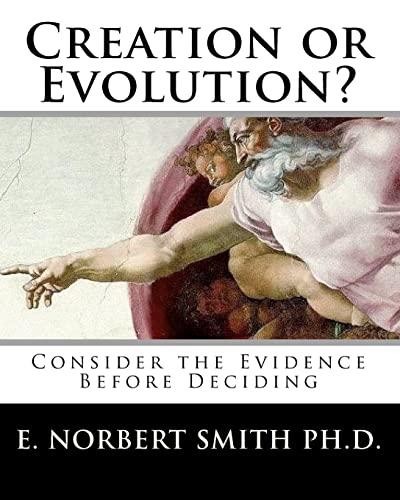 9781456468279: Creation or Evolution?: Consider the Evidence Before Deciding