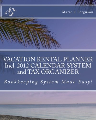 9781456470029: VACATION RENTAL PLANNER Incl. 2012 CALENDAR SYSTEM and TAX ORGANIZER: Bookkeeping System Made Easy!