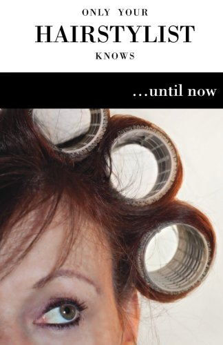 9781456471149: Only Your Hairstylist Knows...Until Now
