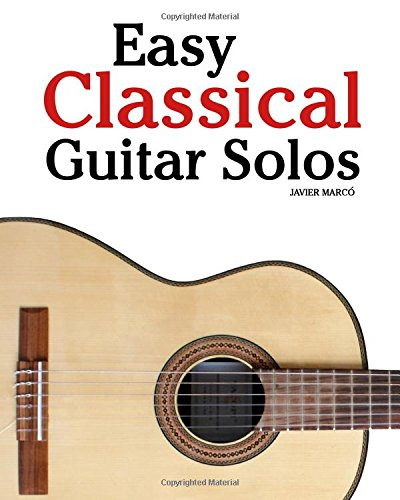 9781456471682: Easy Classical Guitar Solos: Featuring music of Bach, Mozart, Beethoven, Tchaikovsky and others. In standard notation and tablature.