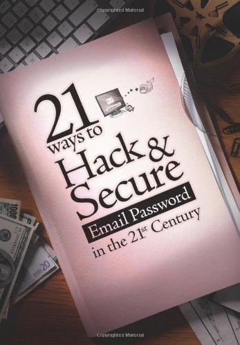 9781456474461: 21 ways to Hack & Secure Email Password in the 21st Century