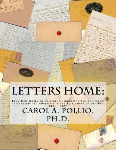 9781456475758: Letters Home: From New Jersey to California, Mourison Family Letters of Hardship and Adversity in the Settlement of the West: 1851-1893