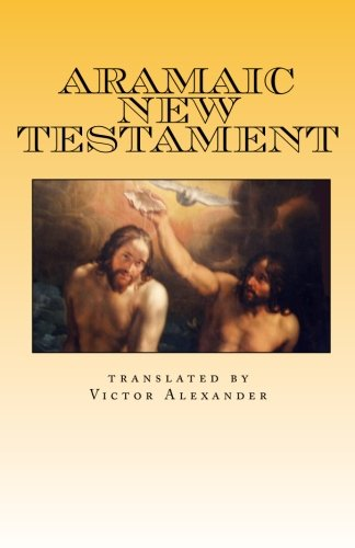 Aramaic New Testament: from the Ancient Church of the East Scriptures: Alexander, Mr. Victor N.