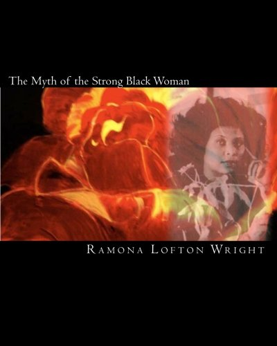 The Myth of the Strong Black Woman: Wright, Mrs Ramona