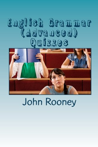 English Grammar (Advanced) Quizzes: Assess Your Knowledge of English Grammar. Is It the Right Level for University Entrance? (Paperback) - MR John Rooney