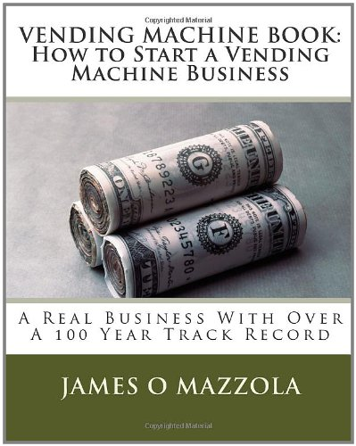 VENDING MACHINE BOOK: How to Start a Vending Machine Business: A Real Business With Over A 100 Year...