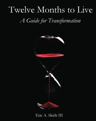 9781456477691: Twelve Months to Live, A Guide for Transformation