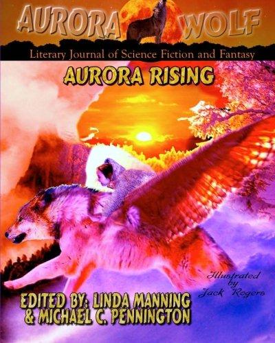 Aurora Rising: Aurora Wolf Literary Journal of Science Fiction and Fantasy: Aurora Wolf