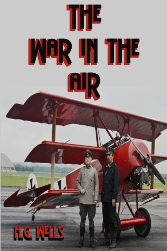 The War in the Air: H.G. Wells' Prophetic Novel (Timeless Classic Books): H. G. Wells