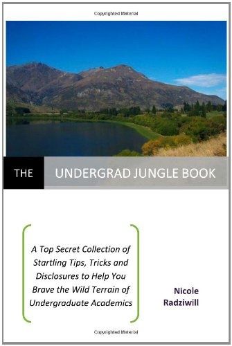 9781456483180: The Undergrad Jungle Book: A Top Secret Collection of Startling Tips, Tricks and Disclosures to Help You Brave the Wild Terrain of Undergraduate Academics