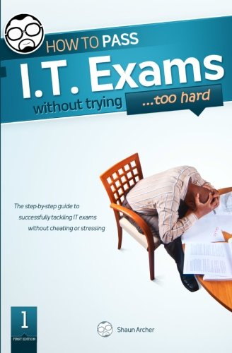 9781456484361: How To Pass IT Exams Without Trying (Too Hard)