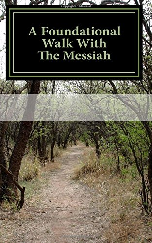 9781456484408: A Foundational Walk With The Messiah: If you Love the Messiah Learn His Commandments