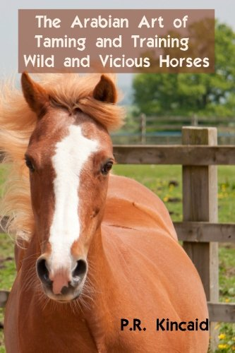 9781456485665: The Arabian Art of Taming and Training Wild and Vicious Horses: Includes The Horseman's Guide and Farrier