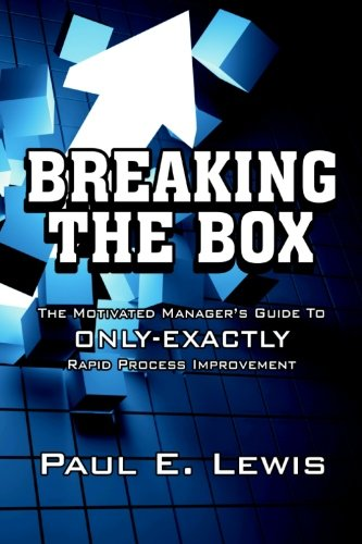 9781456487140: Breaking the Box: The Motivated Manager's Guide to Only-Exactly Rapid Process Improvement